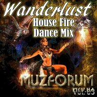 Wanderlust House Fire Dance Mix 2018, Vol. 03 (2018)