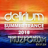 Delirium - Summer Trance 2018 (Mixed By Dave Pearce) (2018)