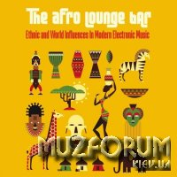 The Afro Lounge Bar (Ethnic & World Influences In Modern Electronic Music) (2018)