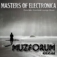 Masters of Electronica (Futuristic Downbeat Lounge Music) (2018)