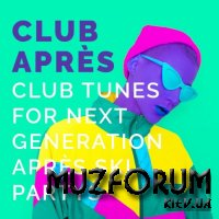 Club Apres: Club Tunes For Next Generation Apres Ski Partys (2018)