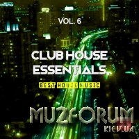 Club House Essentials, Vol. 6 (Best House Music) (2019)