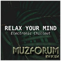 Relax Your Mind - Electronic Chillout (2019)