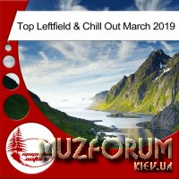 Top Leftfield & Chill Out March 2019 (2019)