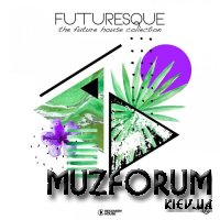 Futuresque - The Future House Collection, Vol. 16 (2019)