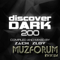 Discover Dark 200 (Compiled & Mixed by Zach Zlov) (2019)