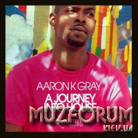 Aaron K Gray - A Journey Into House (2019)