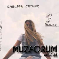 Chelsea Cutler - How To Be Human (2020)
