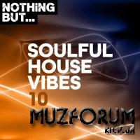 Nothing But... Soulful House Vibes, Vol. 10 (2020)