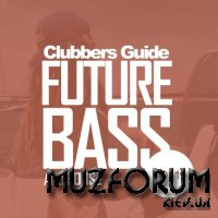 Clubbers Guide Vol 19: Future Bass & House (2020)